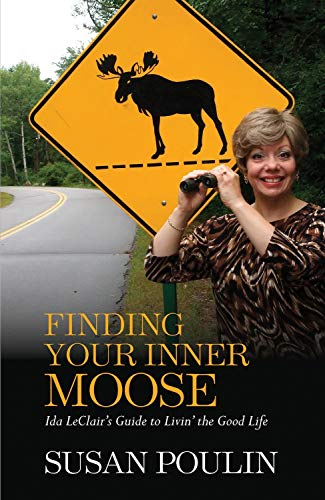 Susan Poulin Finding Your Inner Moose Ida Leclair's Guide To Livin' The Good Life