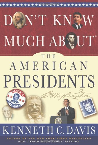 Kenneth C. Davis Don't Know Much About The American Presidents Everything You Need To Know About The Most Powerf