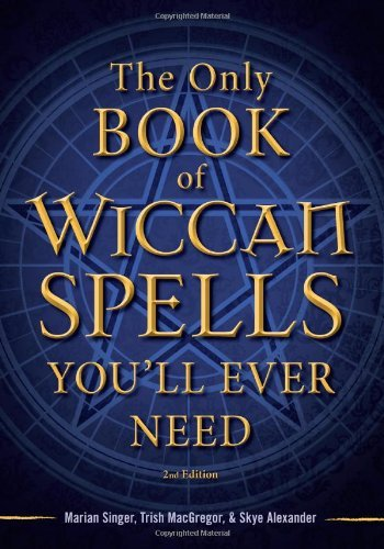 Marian Singer The Only Book Of Wiccan Spells You'll Ever Need 0002 Edition;