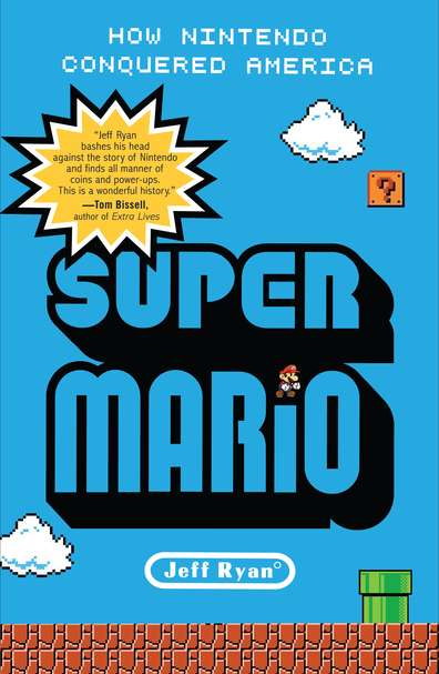 Jeff Ryan Super Mario How Nintendo Conquered America