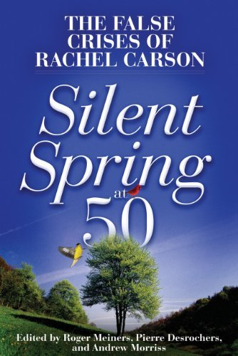 Roger Meiners Silent Spring At 50 The False Crises Of Rachel Carson