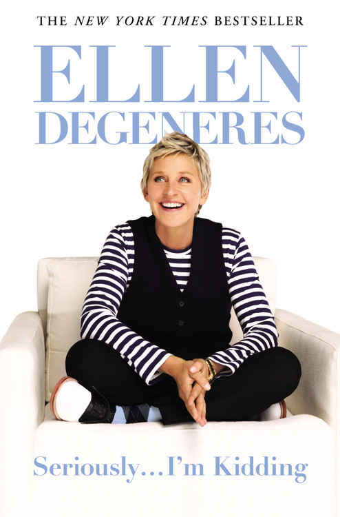 Degeneres Ellen Seriously... I'm Kidding