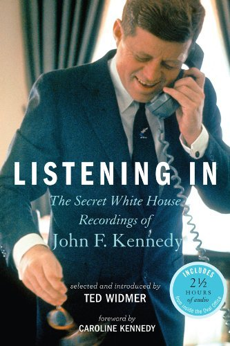 Ted Widmer Listening In The Secret White House Recordings Of John F. Kenn