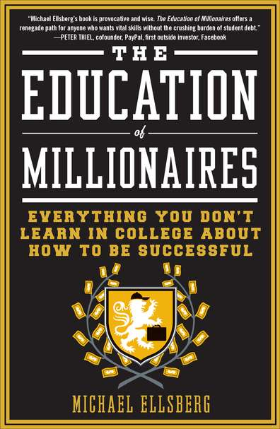Michael Ellsberg The Education Of Millionaires Everything You Won't Learn In College About How T Updated