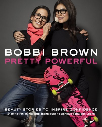 Bobbi Brown Bobbi Brown Pretty Powerful Beauty Stories To Inspire Confid