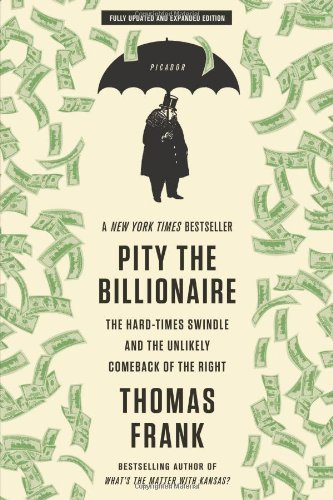 Thomas Frank Pity The Billionaire The Hard Times Swindle And The Unlikely Comeback Updated Expand