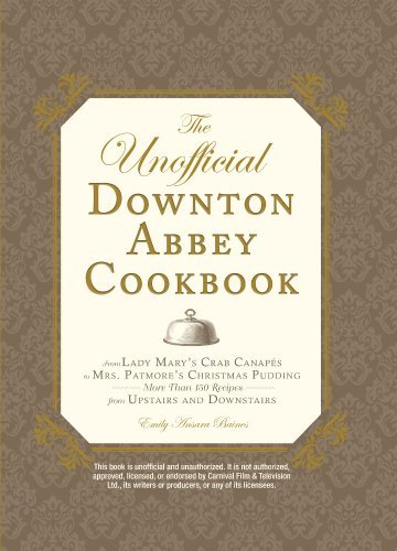 Emily Ansara Baines Unofficial Downton Abbey Cookbook The From Lady Mary's Crab Canapes To Mrs. Patmore's C