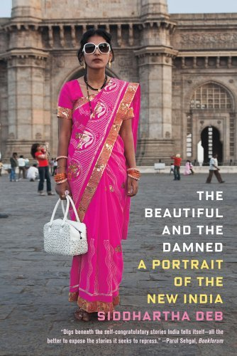 Siddhartha Deb The Beautiful And The Damned A Portrait Of The New India