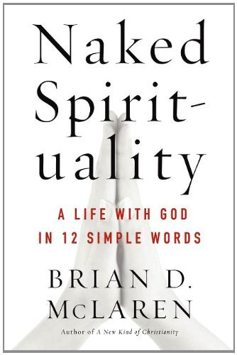 Brian D. Mclaren Naked Spirituality A Life With God In 12 Simple Words