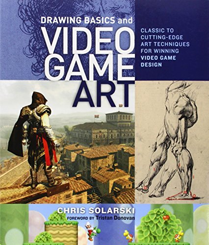 Chris Solarski Drawing Basics And Video Game Art Classic To Cutting Edge Art Techniques For Winnin