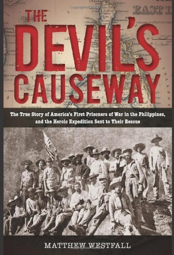 Matthew Westfall The Devil's Causeway The True Story Of America's First Prisoners Of Wa
