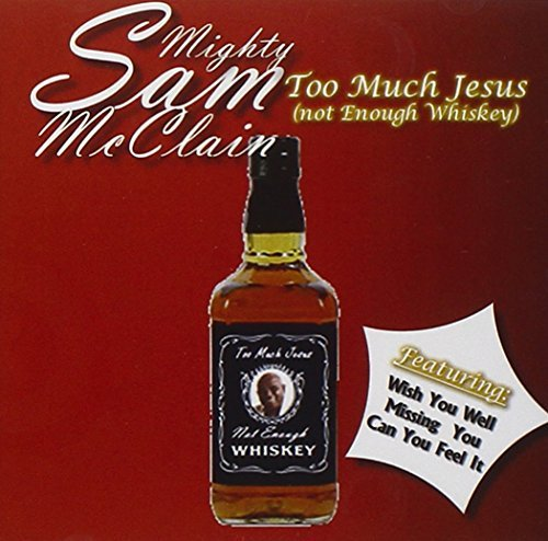 Mighty Sam Mcclain Too Much Jesus (not Enough Whi