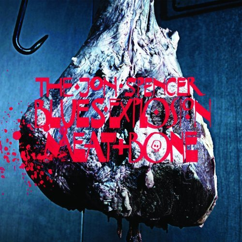 The Jon Spencer Blues Explosion Meat & Bone