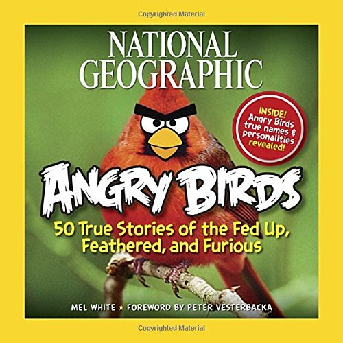 Mel White National Geographic Angry Birds 50 True Stories Of The Fed Up Feathered And Fur