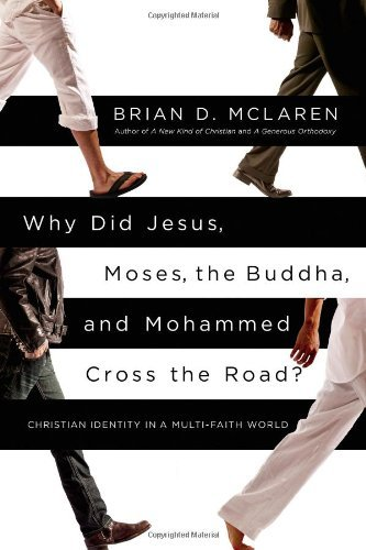 Brian D. Mclaren Why Did Jesus Moses The Buddha And Mohammed Cro Christian Identity In A Multi Faith World