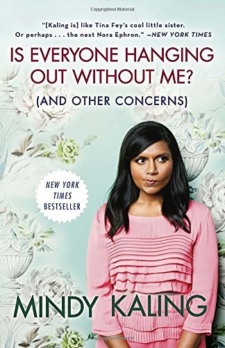 Mindy Kaling Is Everyone Hanging Out Without Me? (and Other Con