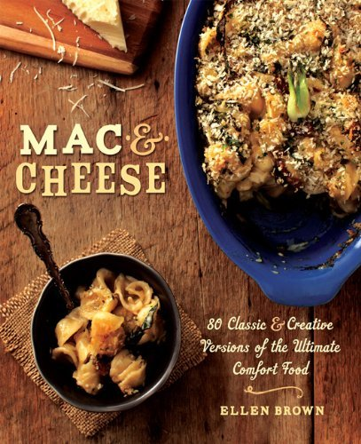 Ellen Brown Mac & Cheese 80 Classic & Creative Versions Of The Ultimate Co