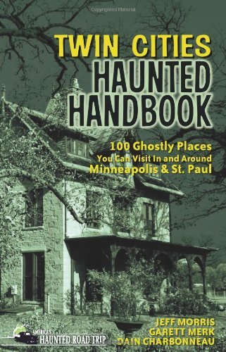 Jeff Morris Twin Cities Haunted Handbook 100 Ghostly Places You Can Visit In And Around Mi