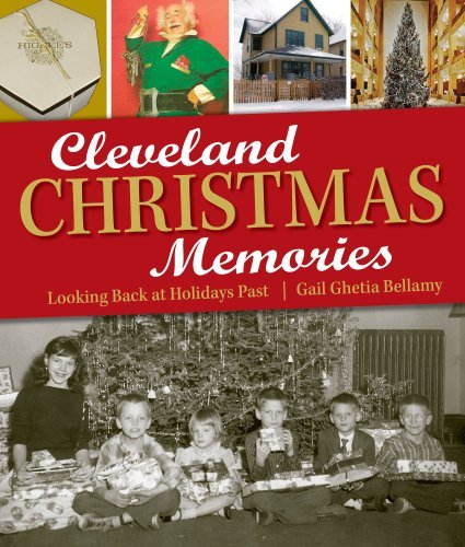 Gail Ghetia Bellamy Cleveland Christmas Memories Looking Back At Holidays Past