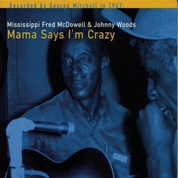 Fred Mcdowell Mama Says I'm Crazy
