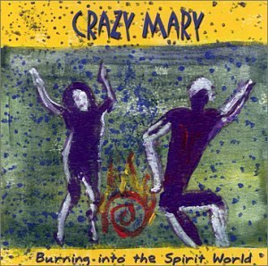 Crazy Mary Burning Into The Spirit World