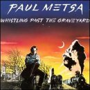 Paul Metsa Whistling Past The Graveyard