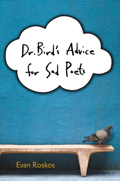 Evan Roskos Dr. Bird's Advice For Sad Poets