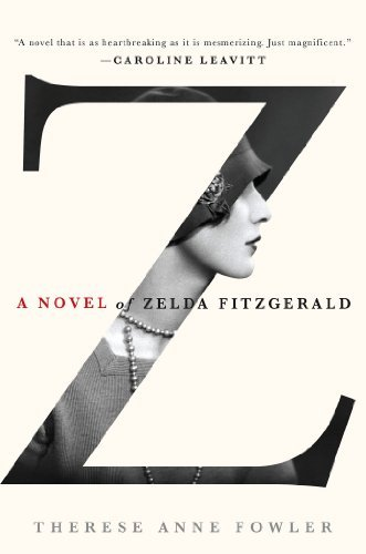 Therese Anne Fowler Z A Novel Of Zelda Fitzgerald