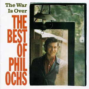 Ochs Phil War Is Over Best Of
