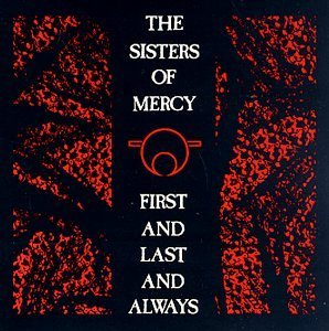 Sisters Of Mercy First & Last & Always