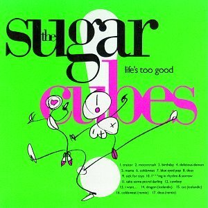 Sugarcubes Life's Too Good
