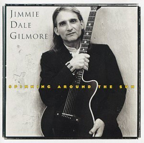Jimmie Dale Gilmore Spinning Around The Sun