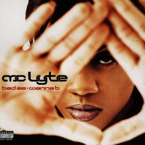 Mc Lyte Bad As I Wanna B Explicit Version