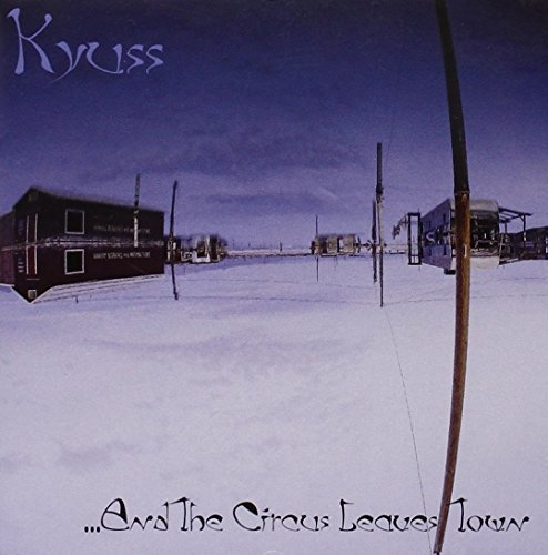 Kyuss And The Circus Leaves Town