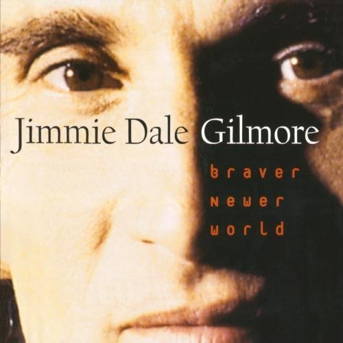 Jimmie Dale Gilmore Braver Newer World CD R