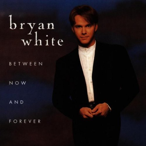 Bryan White Between Now & Forever