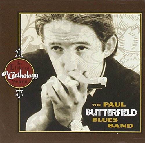 Paul Butterfield Anthology Elecktra Years Anthology Elecktra Years