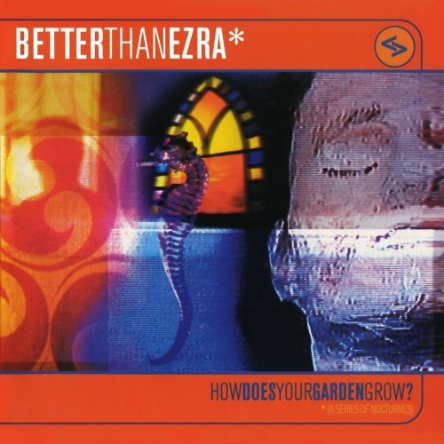Better Than Ezra How Does Your Garden Grow? CD R