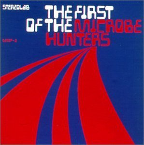 Stereolab First Of The Microbe Hunters