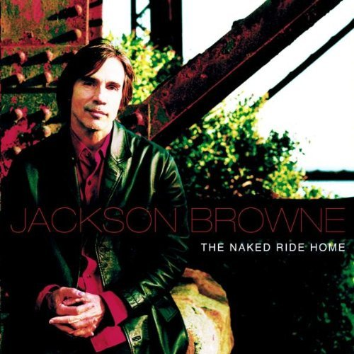 Jackson Browne Naked Ride Home