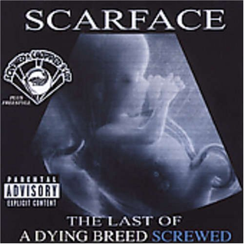 Scarface Last Of A Dying Breed Chopped Explicit Version Screwed Version