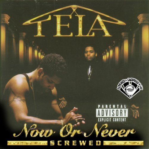 Tela Now Or Never Chopped & Screwed Explicit Version Screwed Version