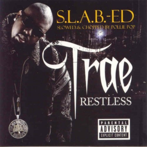 Trae Restless Chopped & Screwed Explicit Version Screwed Version