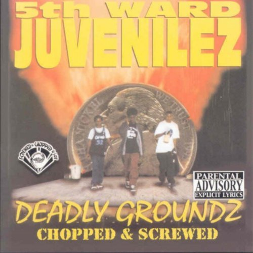 5th Ward Juvenilez Deadly Groundz Chopped & Screw Explicit Version Screwed Version