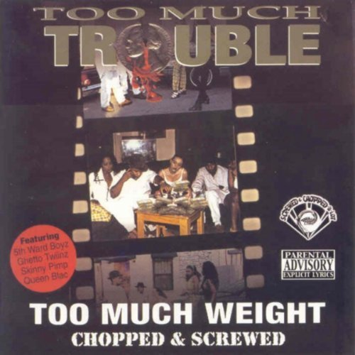 Too Much Trouble Too Much Weight Chopped & Scre Explicit Version Screwed Version