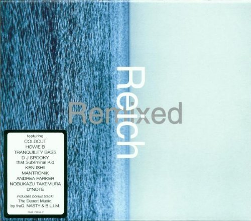 Reich Remixed Reich Remixed Coldcut Howie B Parker D*note Mantronik Dj Spooky Ishii