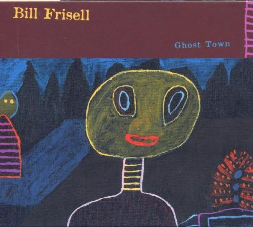 Bill Frisell Ghost Town