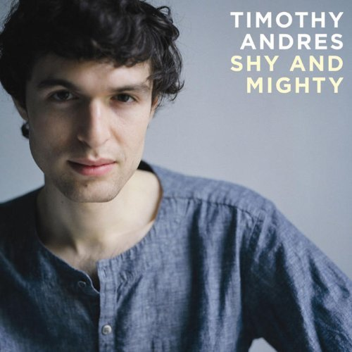 Timothy Andres Shy & Mighty