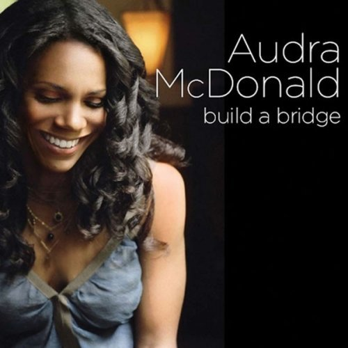 Audra Mcdonald Build A Bridge