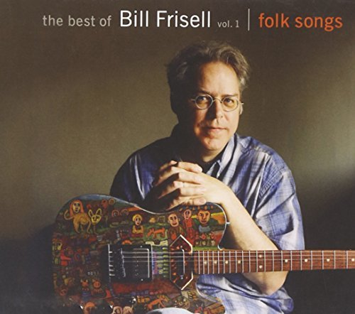 Bill Frisell Vol. 1 Best Of Folk Songs Vol. 1 Best Of Folk Songs